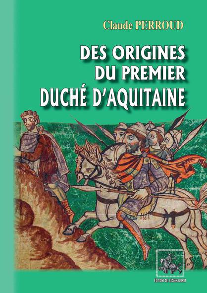 Des origines du premier Duché d'Aquitaine