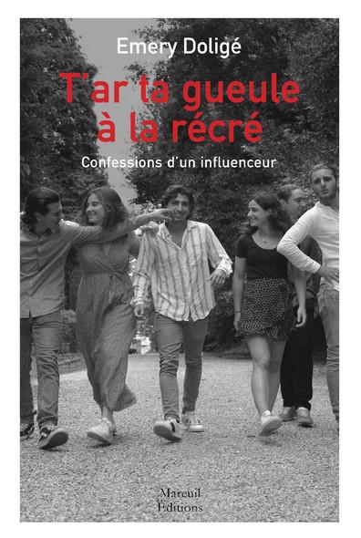 T'AR TA GUEULE À LA RÉCRÉ :  CONFESSIONS D'UN INFLUENCEUR