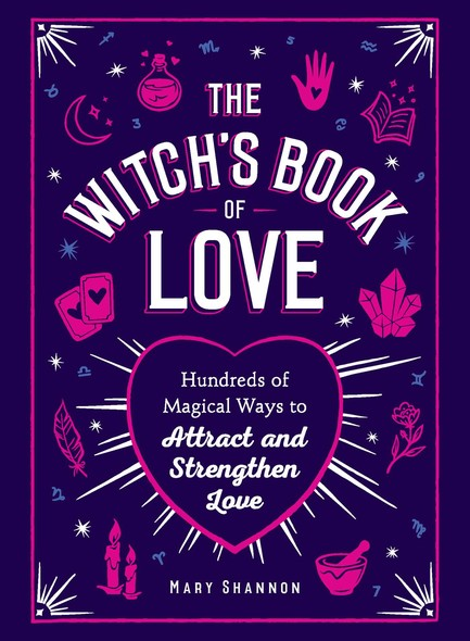 The Witch's Book of Love : Hundreds of Magical Ways to Attract and Strengthen Love