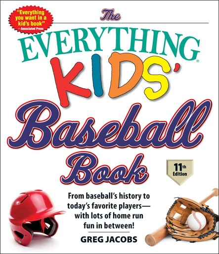 The Everything Kids' Baseball Book, 11th Edition : From Baseball's History to Today's Favorite Players—with Lots of Home Run Fun in Between!