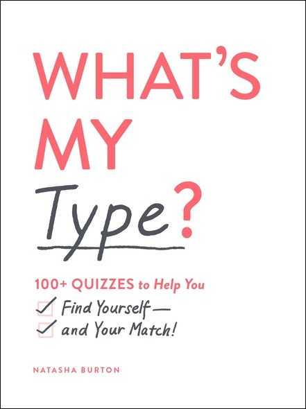 What's My Type? : 100+ Quizzes to Help You Find Yourself—and Your Match!