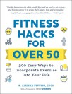 Fitness Hacks for over 50 : 300 Easy Ways to Incorporate Exercise Into Your Life