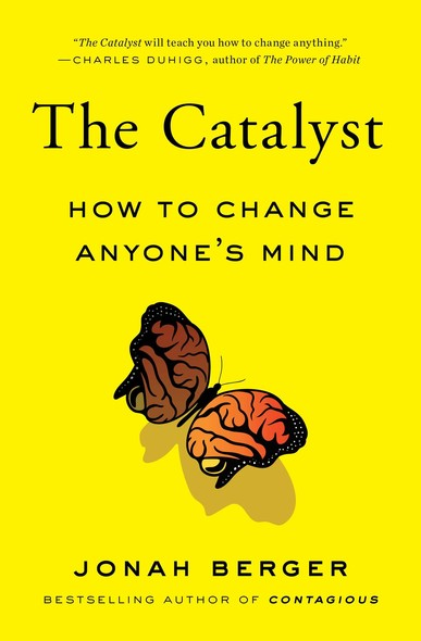The Catalyst : How to Change Anyone's Mind