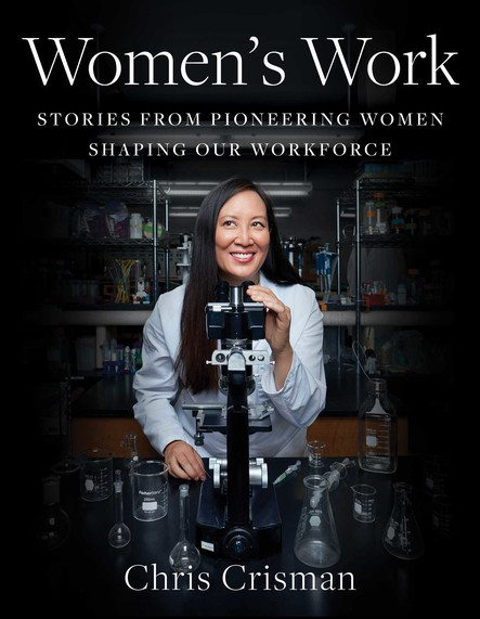 Women's Work : Stories from Pioneering Women Shaping Our Workforce
