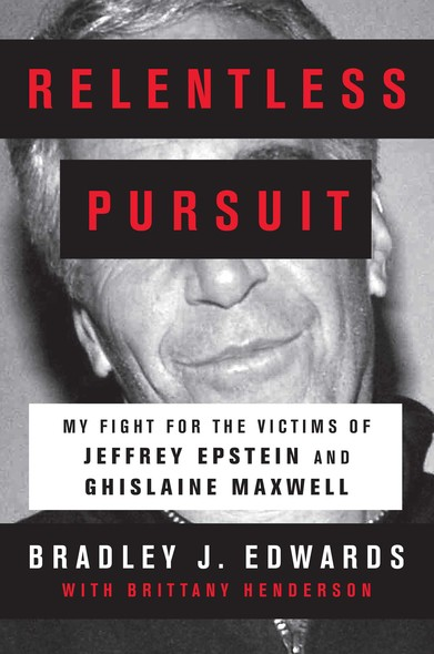 Relentless Pursuit : My Fight for the Victims of Jeffrey Epstein and Ghislaine Maxwell