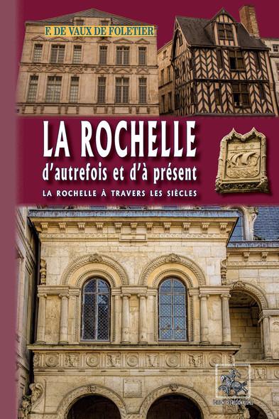 La Rochelle d'autrefois et d'à présent : (La Rochelle à travers les siècles)