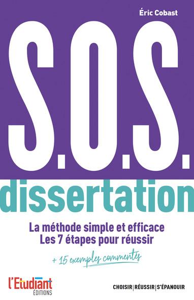 S.O.S. dissertation - La méthode simple et efficace. Les 7 étapes pour réussir + 15 exemples comment