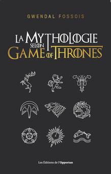 La mythologie selon Game of Thrones | Gwendal Fossois