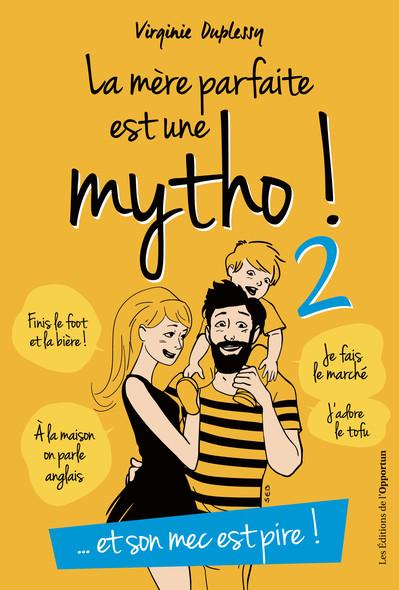 La mère parfaite est une mytho ! tome 2 Et son mec est pire !