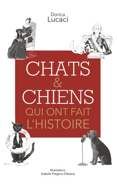 Chats & chiens qui ont fait l'Histoire