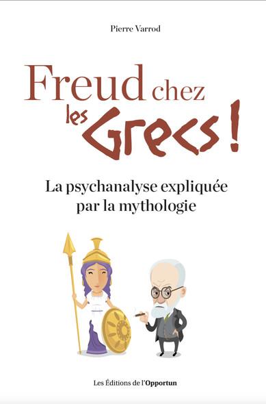 Freud chez les Grecs ! - La psychanalyse expliquéepar la mythologie