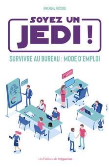 Soyez un Jedi ! - Survivre au bureau mode d'emploi | Gwendal Fossois