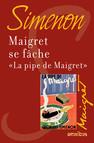 Maigret se fâche suivi de La pipe de Maigret : Maigret