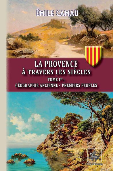 La Provence à travers les siècles (Tome Ier) : Géographie ancienne - Premiers peuples