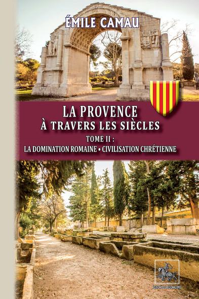 La Provence à travers les siècles (Tome 2) : La domination romaine • Civilisation chrétienne
