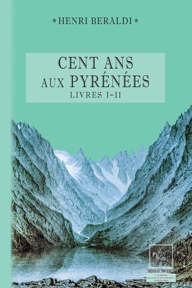 Cents Ans aux Pyrénées (Livres 1 et 2)