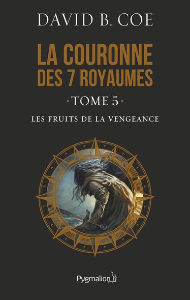 La couronne des 7 royaumes (Tome 5) - Les Fruits de la vengeance