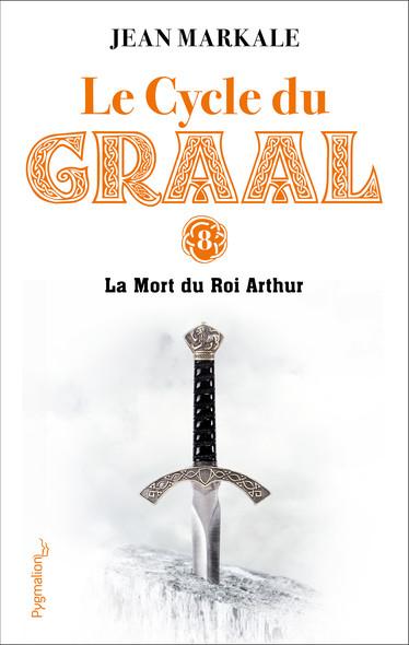 Le Cycle du Graal (Tome 8) - La Mort du Roi Arthur