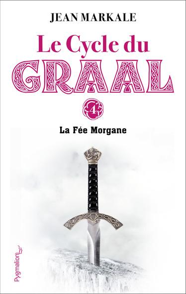 Le Cycle du Graal (Tome 4) - La Fée Morgane