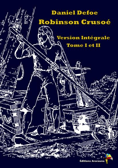 Robinson Crusoé - Version Intégrale Tome I Et II