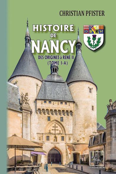 Histoire de Nancy — (Tome I-a) : des origines à René II
