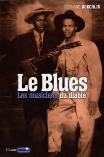 Le Blues, les musiciens du diable | Koechlin, Stéphane