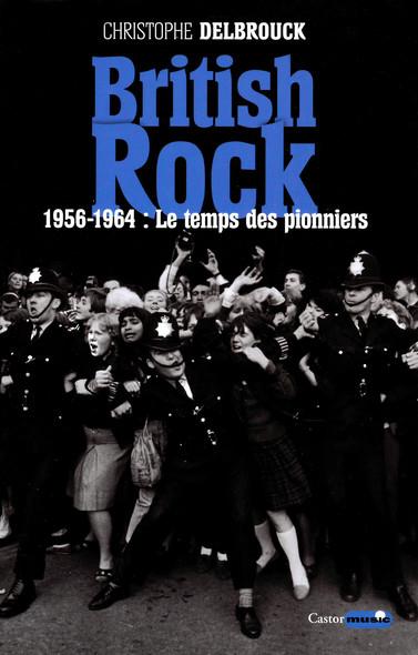 British rock. 1956-1964 : Le temps des pionniers : British Rock, T1