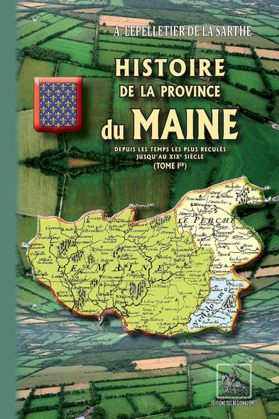 Histoire de la Province du Maine  (Tome Ier) : (depuis les temps les plus reculés jusqu'au XIXe siècle)