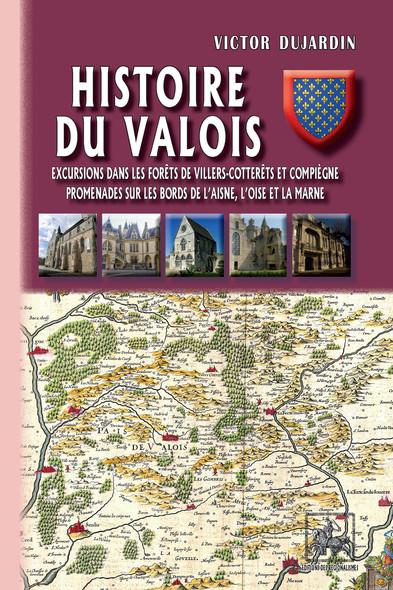 Histoire du Valois • Excursions dans les forêts de Villers-Cotterets et Compiègne ; promenades sur les bords de l'Aisne, l'Oise et la Marne