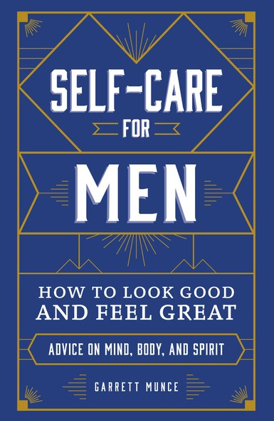 Self-Care for Men : How to Look Good and Feel Great