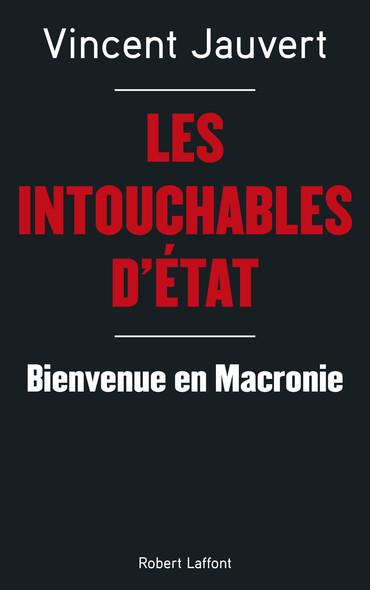 Les Intouchables d'État : Bienvenue en Macronie