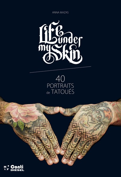 Life Under My Skin : 40 portraits de tatoués