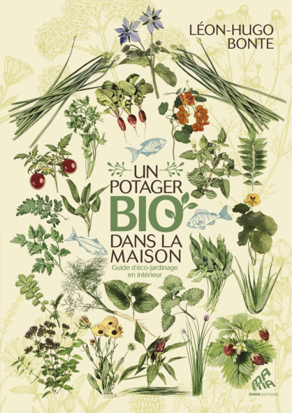 Un potager bio dans la maison : Guide d'éco-jardinage en intérieur