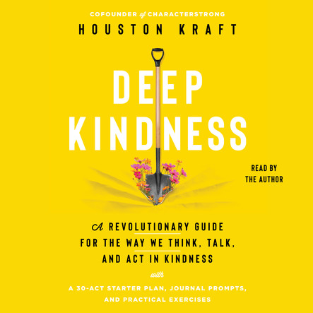 Deep Kindness : A Revolutionary Guide for the Way We Think, Talk, and Act in Kindness