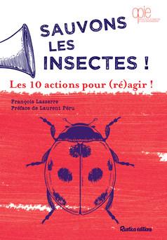 Sauvons les insectes ! Les 10 actions pour (ré)agir ! | François Lasserre