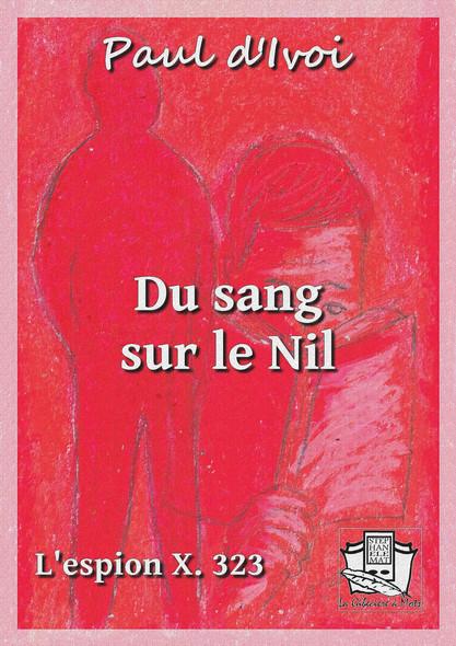 Du sang sur le Nil : L'espion X. 323 - volume III