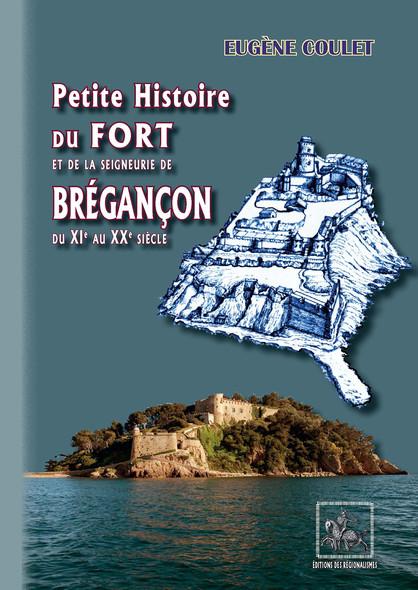 Petite Histoire du Fort et de la Seigneurie de Brégançon : du XIe au XXe siècle