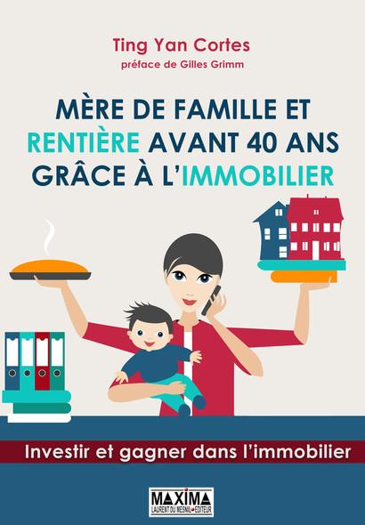 Mère de famille et rentière avant 40 ans grâce à l'immobilier : Investir et gagner dans l'immobilier