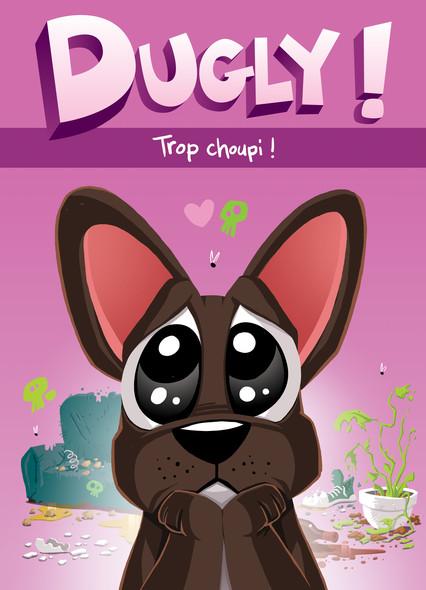 Dugly – Trop Choupi