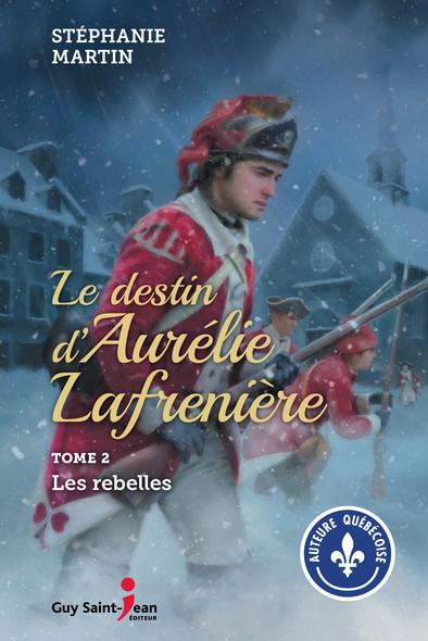 Le destin d'Aurélie Lafrenière, tome 2 : Les rebelles