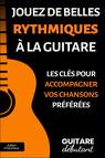 Jouez de belles rythmiques à la guitare : Les clés pour accompagner vos chansons préférées
