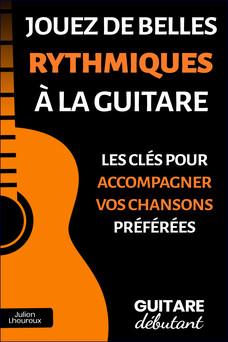Jouez de belles rythmiques à la guitare : Les clés pour accompagner vos chansons préférées | Julien Lheureux