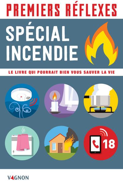Premiers réflexes - spécial incendie : Le livre qui pourrait bien vous sauver la vie