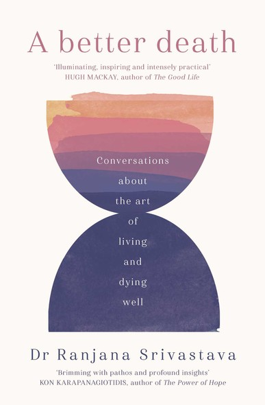 A Better Death : Conversations about the art of living and dying well