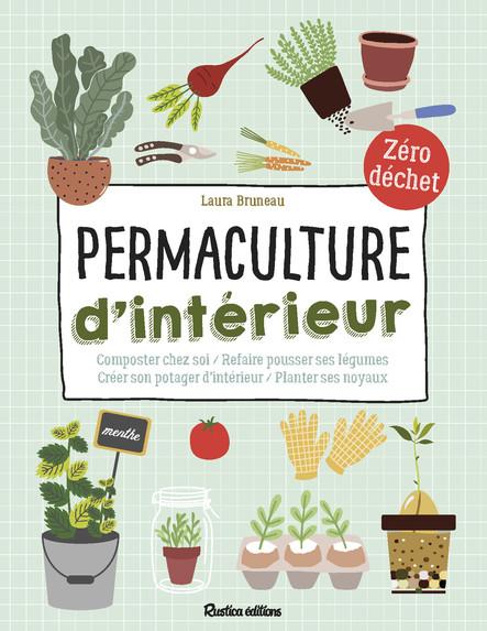 Permaculture d'intérieur : Composter chez soi - Refaire pousser ses légumes - Créer son potager d'intérieur - Planter ses noyaux