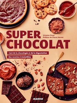 Super chocolat : L'art de la chocologie et de la dégustation, des recettes irrésistibles | Victoire Finaz