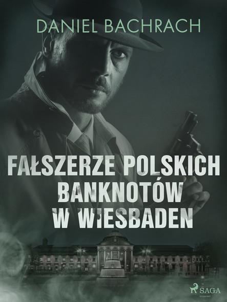Fałszerze polskich banknotów w Wiesbaden