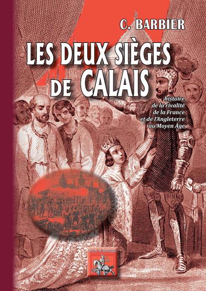 Les deux sièges de Calais : Histoire  de la rivalité  de la France  et de l'Angleterre  au Moyen Âge