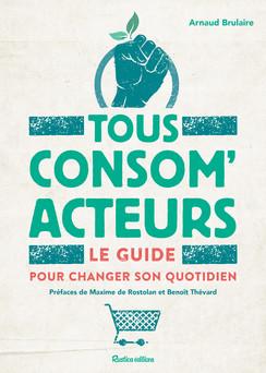 Tous consom'acteurs ! Le guide pour changer son quotidien | Arnaud Brulaire