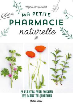 Ma petite pharmacie naturelle : 25 plantes pour soigner les maux du quotidien | Marie d'Hennezel